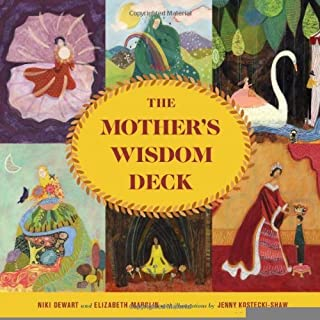 The Mother's Wisdom Deck: A 52-Card Oracle Deck with Guidebook [Hardcover] [2012] (Author) Niki Dewart, Elizabeth Marglin, Jenny Sue Kostecki-Shaw