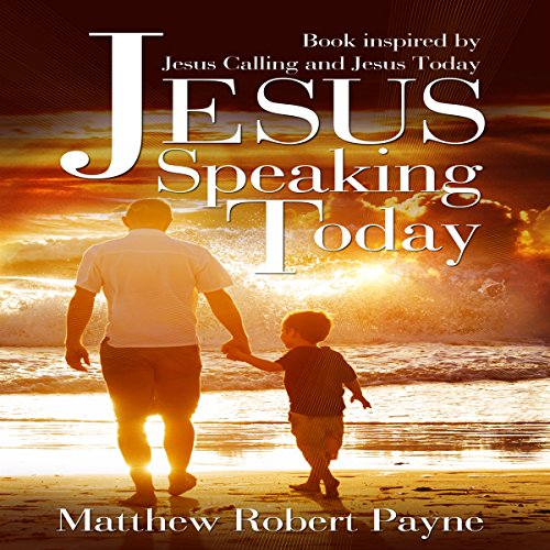 Jesus Speaking Today: Book Inspired by Jesus Calling and Jesus Today audiobook cover art
