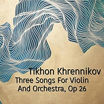 Tikhon Khrennikov Three Songs For Violin And Orchestra, Op. 26