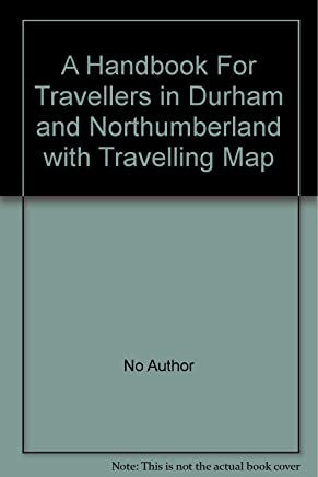 A Handbook For Travellers in Durham and Northumberland with Travelling Map
