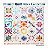 Ultimate Quilt Block Collection: Step-by-Step Instructions for 60+ Unique Blocks to Create Hundreds of Quilts (CompanionHouse Books) Flying Geese, Foundation Paper Piecing, Variations, Tips, and More