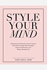 Style Your Mind: A Workbook and Lifestyle Guide For Women Who Want to Design Their Thoughts, Empower Themselves, and Build a Beautiful Life (English Edition) eBook Kindle