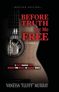 Before Truth Set Me Free: A Fool's Journey from Behind the Music to Behind Bars