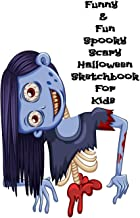Funny & Fun Spooky Scary Halloween Sketchbook For Kids: The Perfect Happy Trick or Treat Gift Idea For Children, Gifts, Novelty, Stocking Stuffer Ideas, 8.5x11 White Sketch Paper, Glossy Cover