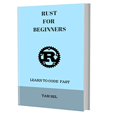 RUST Programming Language: For Beginners, Learn Coding Fast! Rust Crash Course, Rust QuickStart eBook, A Tutorial Book With Tests And Answers In Easy Steps! An Ultimate Beginner's Guide!