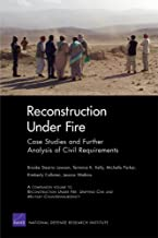 Reconstruction Under Fire: Case Studies and Further Analysis of Civil Requirements (Rand Corporation Monograph)