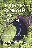 JOURNEYS BENEATH THE EARTH: Autobiography of a cave explorer