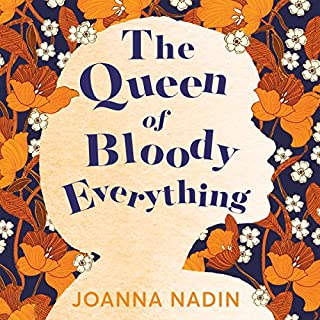 The Queen of Bloody Everything                   By:                                                                                                                                 Joanna Nadin                               Narrated by:                                                                                                                                 Kelly Hotten                      Length: 12 hrs and 35 mins     634 ratings     Overall 4.6