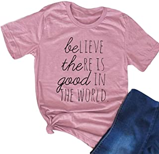 Women's Believe There is Good in The World Positive Kindness Graphic Tee (Way Off,Order 3 Size Up)