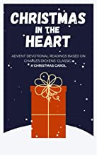 Christmas in the Heart: Advent devotional readings based on Charles Dickens' classic: A Christmas carol
