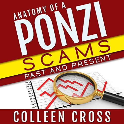 Anatomy of a Ponzi     Scams Past and Present              Written by:                                                                                                                                 Colleen Cross                               Narrated by:                                                                                                                                 Randal Schaffer                      Length: 7 hrs and 43 mins     Not rated yet     Overall 0.0