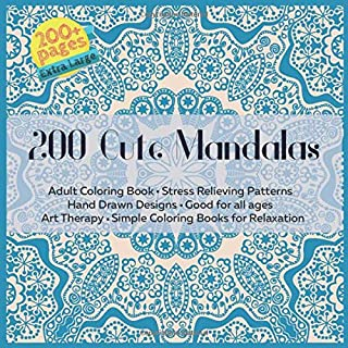 200 Cute Mandalas Adult Coloring Book - Stress Relieving Patterns - Hand Drawn Designs - Good for all ages - Art Therapy -...