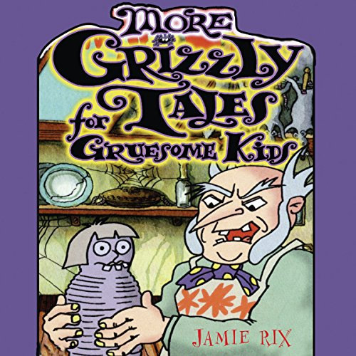 More Grizzly Tales for Gruesome Kids cover art