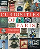 Curiosities of Paris: An idiosyncratic guide to overlooked delights... hidden in plain sight (THE NEW YORK RE)
