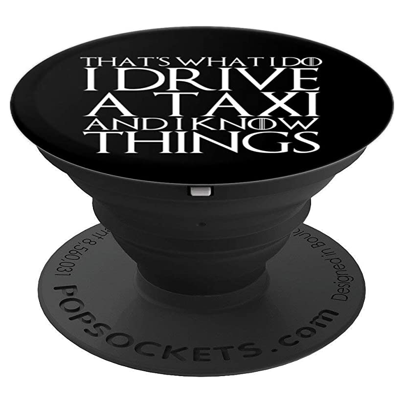 THAT'S WHAT I DO I DRIVE A TAXI AND I KNOW THINGS Design - PopSockets Grip and Stand for Phones and Tablets