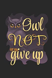 Owl Not Give Up: Funny Blank Lined Journal Notebook, 120 Pages, Soft Matte Cover, 6 x 9