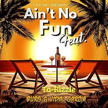 Ain't No Fun (feat. Vidal Garcia & Burg)