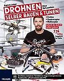 Drohnen selber bauen & tunen: Ohne Vorkenntnisse: Drohne, Quadrocopter, Multicopter: Schritt für Schritt selbst gebaut.: Schritt für Schritt zur eigenen ... und Multicopter (German Edition)