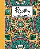 Recettes - Carnet à Compléter: Journal de Recettes - 100 FICHES DE RECETTES À COMPLÉTER : Cadeau Idéal pour cuisinier ou amateur de cuisine