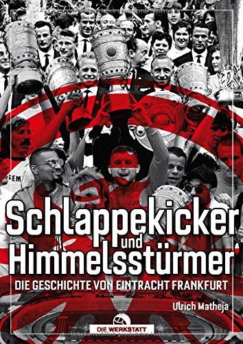 Schlappekicker & Himmelsstürmer: Die Geschichte von Eintracht Frankfurt