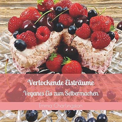 Verlockende Eisträume: Veganes Eis zum Selbermachen