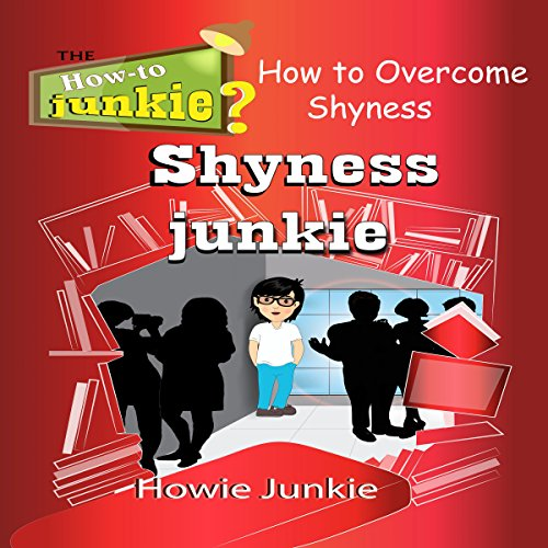 Shyness Junkie: How to Overcome Shyness audiobook cover art