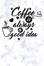 coffee is always is a good idea: white marble Blank Cookbook recipes with Table of Contents - Recipe Journal to Write in gift for Women, girls and mom for mothers day