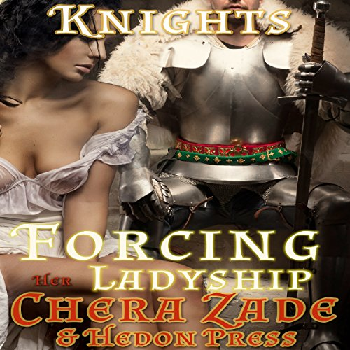 Forcing Her Ladyship     Medieval Submission (Hedon Knights)              By:                                                                                                                                 Chera Zade,                                                                                        Hedon Press                               Narrated by:                                                                                                                                 Juliana Solo                      Length: 1 hr and 41 mins     Not rated yet     Overall 0.0