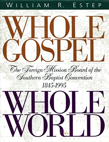Whole Gospel Whole World: The Foreign Mission Board of the Southern Baptist Convention 1845-1995