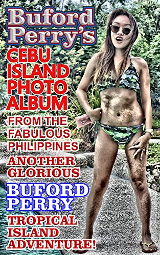 Buford Perry's CEBU ISLAND PHOTO ALBUM: From the Fabulous Philippines (English Edition)