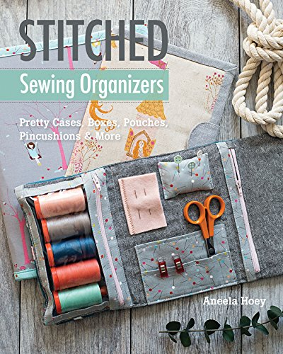 Stitched Sewing Organizers: Pretty Cases, Boxes, Pouches, Pincushions & More (English Edition)