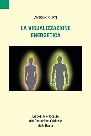 La visualizzazione energetica: Un possibile accesso alla Dimensione  Spirituale della Realtà