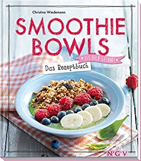 Smoothie Bowls - Das Rezeptbuch: Iss dich gesund! by Christi