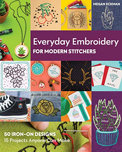 Compare Textbook Prices for Everyday Embroidery for Modern Stitchers: 50 Iron-On Designs; 15 Projects Anyone Can Make  ISBN 9781617459320 by Eckman, Megan