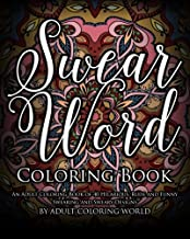 Swear Word Coloring Book: An Adult Coloring Book of 40 Hilarious, Rude and Funny Swearing and Sweary Designs (Swear Word Coloring Books) (Volume 1)