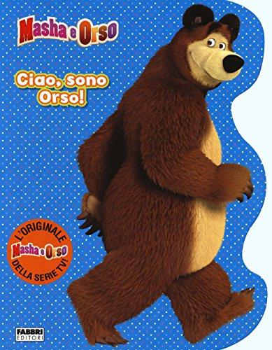 Ciao, sono Orso! Masha e Orso. Ediz. illustrata