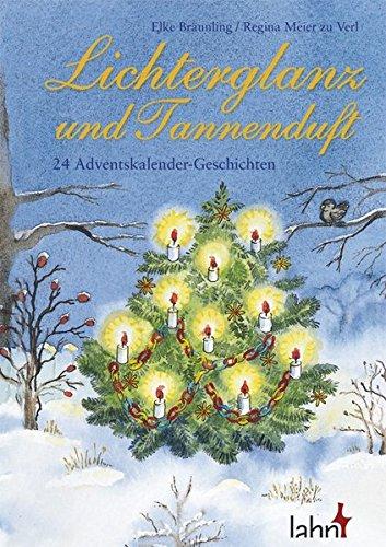 Lichterglanz und Tannenduft: 24 Adventskalender - Geschichten