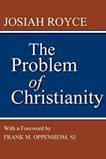 The Problem of Christianity: With a new introduction by Frank M. Oppenheim