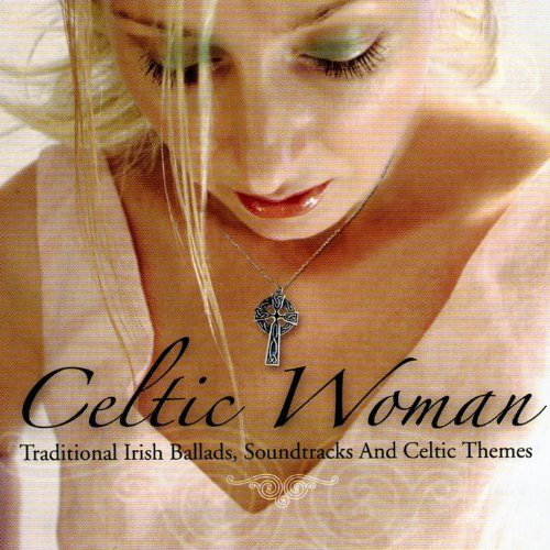 Celtic Woman - Traditional Irish Ballads, Soundtracks And Celtic Themes