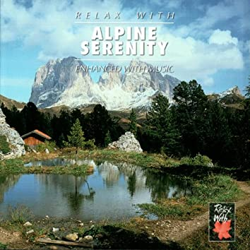 RELAX WITH... ALPINE SERENITY (Enhanced With Music)