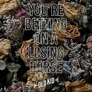 You're Betting on a Losing Horse