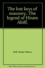 The lost keys of masonry,: The legend of Hiram Abiff,