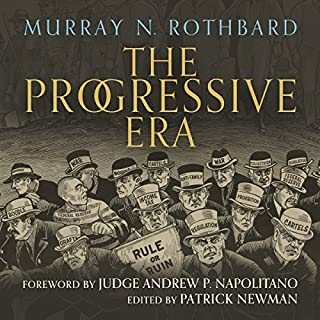 The Progressive Era                   By:                                                                                                                                 Murray N. Rothbard                               Narrated by:                                                                                                                                 Graham Wright                      Length: 24 hrs and 10 mins     38 ratings     Overall 4.5