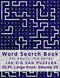 Word Search Book For Adults: Pro Series, 100 Zig Zag Puzzles, 20 Pt. Large Print, Vol. 20 (Pro Word Search Books For Adults)