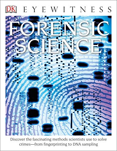 Compare Textbook Prices for Forensic Science: Discover the Fascinating Methods Scientists Use to Solve Crimes DK Eyewitness New Edition ISBN 9781465493729 by Cooper, Chris
