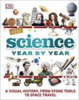 Science Year by Year: A visual history, from stone tools to space travel (Dk)
