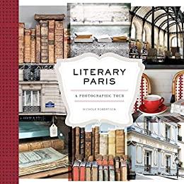 Literary Paris: A Photographic Tour by [Nichole Robertson]