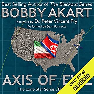 Axis of Evil                   By:                                                                                                                                 Bobby Akart                               Narrated by:                                                                                                                                 Sean Runnette                      Length: 8 hrs and 11 mins     725 ratings     Overall 4.5