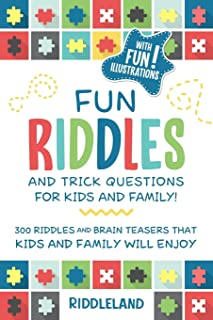 Fun Riddles & Trick Questions for Kids and Family: 300 Riddles and Brain Teasers That Kids and Family Will Enjoy - Ages 7-...