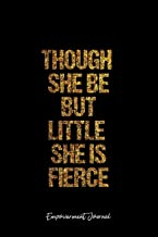 Empowerment Journal: Lined Journal - Though She Be But Little She Is Fierce Empowerment Quote Strong Woman Fierce Capability Small Size - Black Diary, ... Travel, Goal, Bullet Notebook - 6x9 120 pages